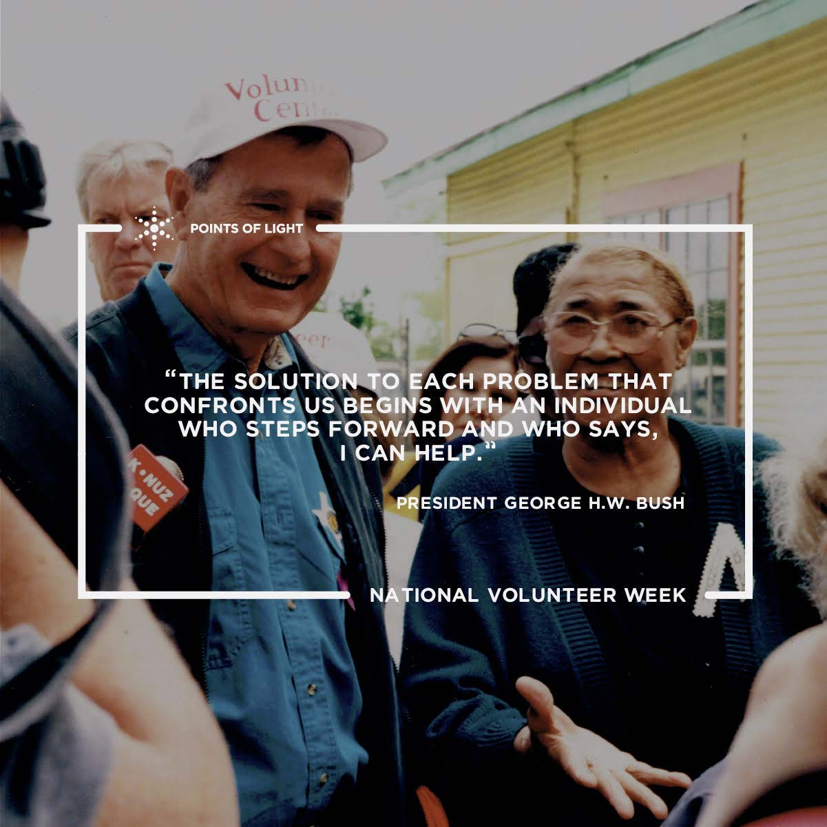 """The solution to each problem that confronts us begins with an individual who steps forward and who says, I can help."" -President George H.W. Bush"